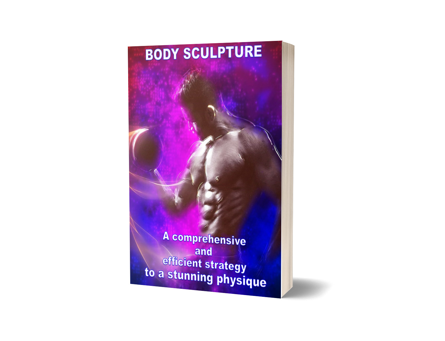 Body Sculpture ebook efficient strategy to a stunning physique